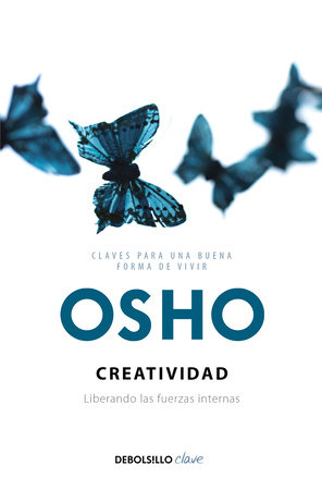 Creatividad: liberando las fuerzas internas / Creativity: Unleashing the Forces Within by Osho