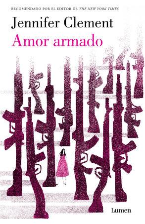 Amor armado / Gun Love by Jennifer Clement
