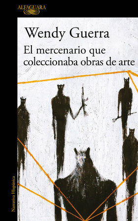 El mercenario que coleccionaba obras de arte / The Mercenary Who Collected Artwork by Wendy Guerra