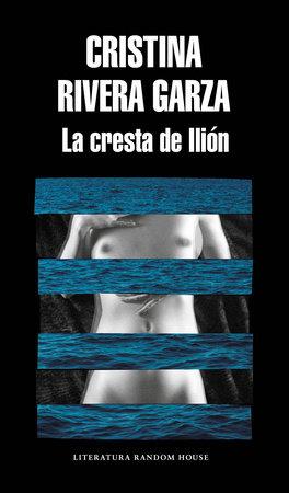 La cresta de Ilión / The Iliac Crest by Cristina Rivera Garza