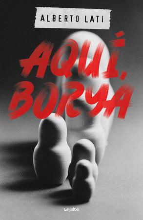 Aquí, Borya / Borya Here by Alberto Lati