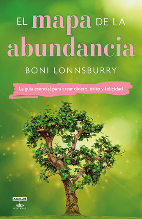 El mapa de la abundancia / The Map to Abundance: The No Exceptions Guide to Money, Success, and Bliss by Boni Lonnsburry