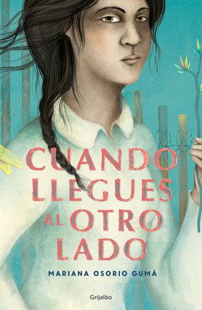 Cuando llegues al otro lado / When You Get to the Other Side by Mariana Osorio Guma