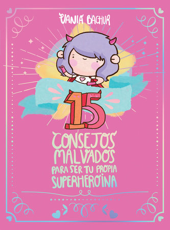 15 consejos malvados para ser tu propia superheroína / 15 Recommendations for Being a Super Girl by Vania Bachur