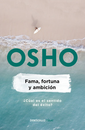 Fama, fortuna y ambición / Fame, Fortune, and Ambition: What is the Real Meaning of Success? by Osho