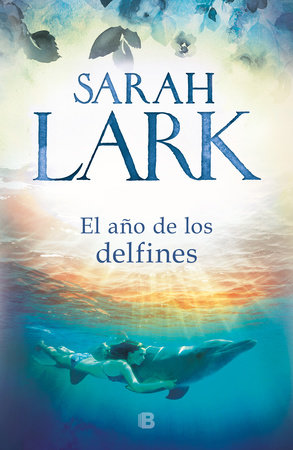 El año de los delfines / The Year of the Dolphins by Sarah Lark