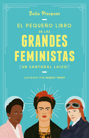 El pequeño libro de las grandes feministas / The Little Book of Feminist Saints by Julia Pierpont