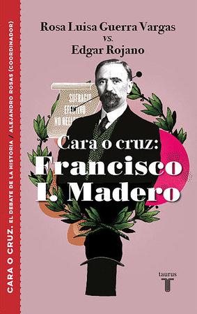 Cara o cruz: Francisco I. Madero / Heads or Tails: Francisco I. Madero by Rosa Luisa Guerra