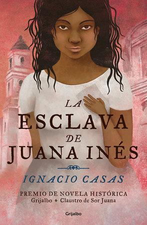 La esclava de Juana Inés / Juan Inés's Slave by Ignacio Casas