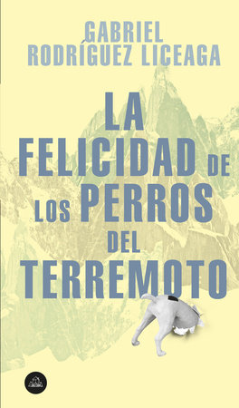 La felicidad de los perros del terremoto / Happiness of the Earthquake Dogs by Gabriel Rodriquez Liceaga