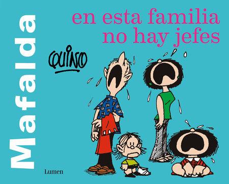 Mafalda. En esta familia no hay jefes / Mafalda. In this family there are no bosses by Quino