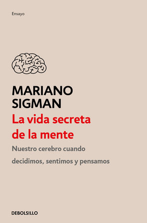 La vida secreta de la mente / The Secret Life of the Mind: How Your Brain Thinks, Feels, and Decides by Mariano Sigman