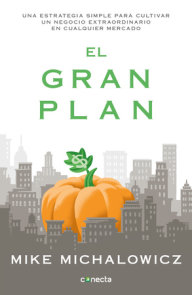 El gran plan / The Pumpkin Plan : A Simple Strategy to Grow a Remarkable Business in Any Field