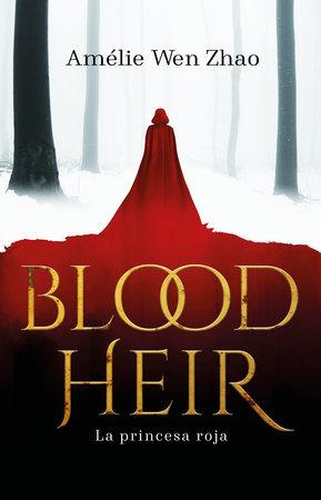La princesa roja / Blood Heir by Amelie Wen Zhao