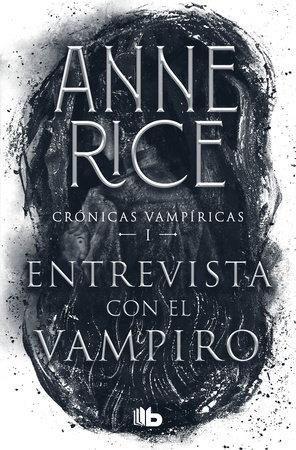 Entrevista con el vampiro / Interview with the Vampire by Anne Rice