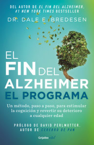 El fin del alzheimer. El programa / The End of Alzheimer's Program: The First Protocol to Enhance Cognition and Reverse Decline at Any Age