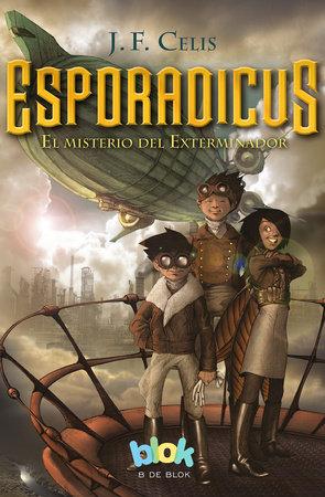Esporadicus: el misterio del exterminador/ Sporadicus by J.F. Celis