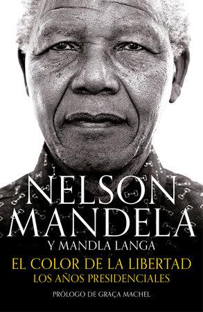 El color de la libertad: Los años presidenciales / Dare Not Linger: The Presidential Years by Nelson Mandela and Mandla Langa