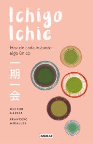 Ichigo-ichie / Savor Every Moment: The Japanese Art of Ichigo-Ichie