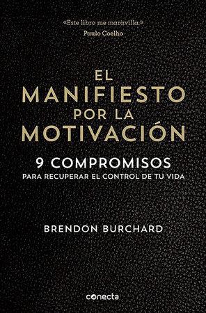 El manifiesto por la motivación /  The Motivation Manifesto by Brendon Burchard