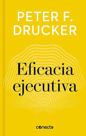 Eficacia ejecutiva / The Effective Executive by Peter F. Drucker