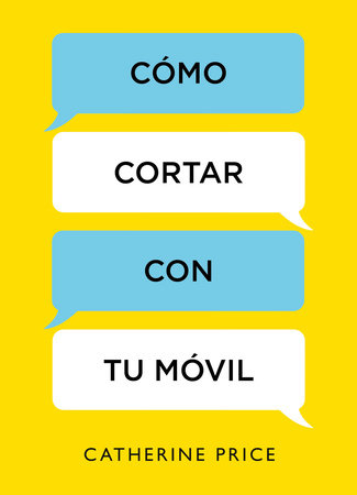 Cómo cortar con tu móvil / How to Break Up with Your Smartphone by Catherine Price