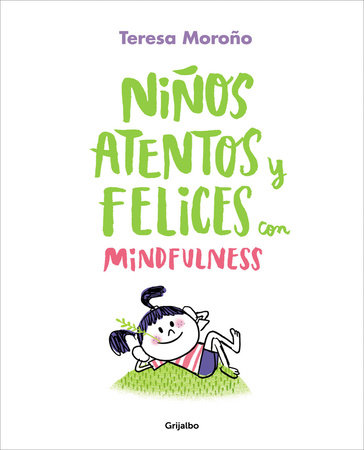 Niños atentos y felices con mindfulness / Focused and Happy Children with Mindfulness by Teresa Moroño