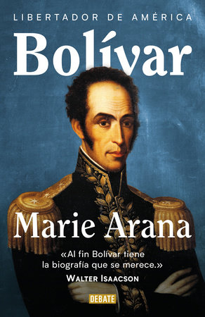 Bolívar: Libertador de América / Bolivar: American Liberator by Marie Arana