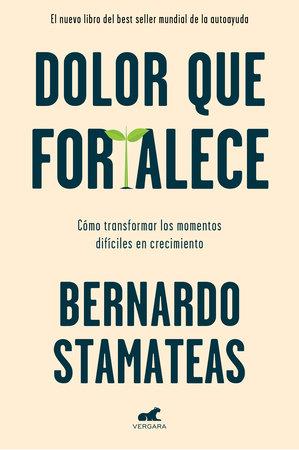 Dolor que fortalece / Pain That Strengthens by Bernardo Stamateas