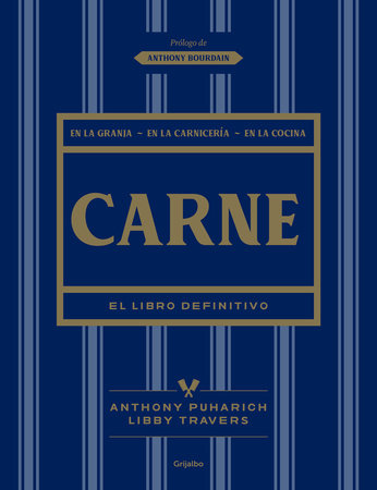 Carne: El libro definitivo /The Ultimate Companion to Meat : On the Farm, at the Butcher, in the Kitchen by Libby Travers and Anthony Puharich