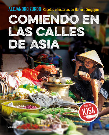 Comiendo en las calles de Asia. Recetas e historias de Hanoi a Singapur / Eating In The Streets Of Asia.  Recipes and stories from Hanoi to Singapore by Alex Zurdo