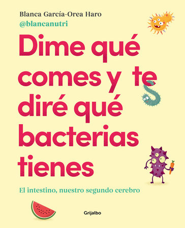 Dime qué comes y te diré qué bacterias tienes / Tell Me What You Eat and I'll Tell You What Bacteria You Have by Blanca Garcia - Orea Haro