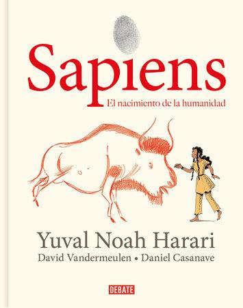 Sapiens: Volumen I: El nacimiento de la humanidad (Edición gráfica) / Sapiens: A Graphic History: The Birth of Humankind by Yuval Noah Harari