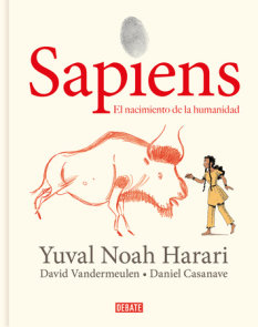 Sapiens: Volumen I: El nacimiento de la humanidad (Edición gráfica) / Sapiens: A Graphic History: The Birth of Humankind