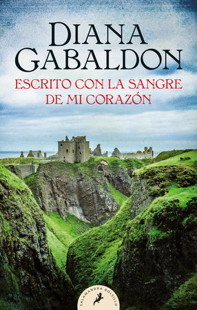 Escrito con la sangre de mi corazón / Written in My Own Heart's Blood by Diana Gabaldon