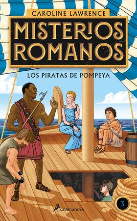 Los piratas de Pompeya / The Pirates of Pompeii. by Caroline Lawrence