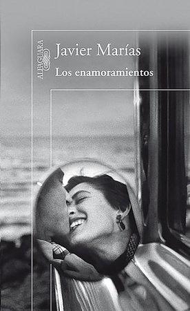 Los enamoramientos / Infatuation by Javier Marías