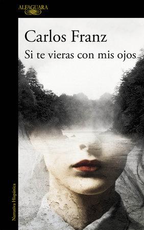Si te vieras con mis ojos / If You Saw Yourself Through My Eyes by Carlos Franz
