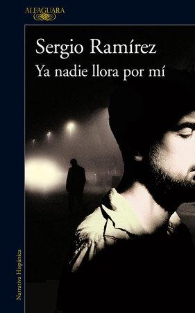 Ya nadie llora por mí / Nobody Cries for Me Anymore by Sergio Ramírez
