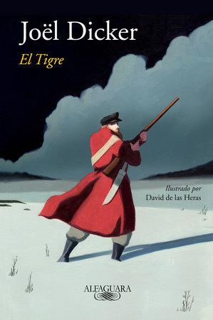 El tigre / The Tiger by Joel Dicker