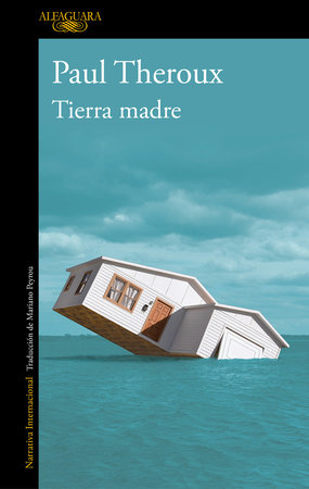 Tierra madre / Mother Land by Paul Theroux