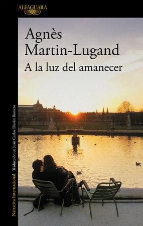 A la luz del amanecer / By the Light of Dawn by Agnes Martin-Lugand