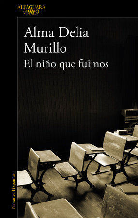 El niño que fuimos / The Child We Were by Alma Delia Murillo