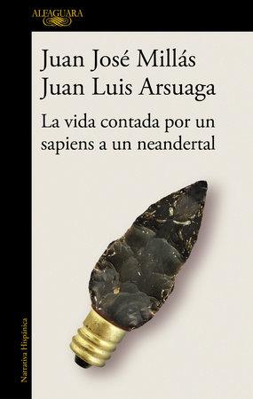 La vida contada por un sapiens a un neandertal /  Life as Told by a Sapiens to a Neanderthal by Juan Jose Millas and Juan Luis Arsuaga
