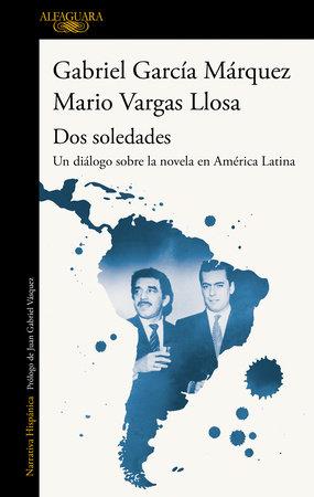 Dos soledades: Un diálogo sobre la novela en América Latina / Dos soledades: A D ialogue About the Latin American Novel by Gabriel Garcia Marquez and Mario Vargas Llosa