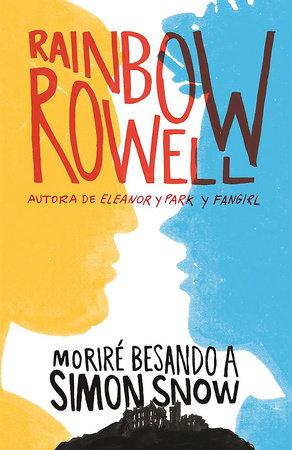 Moriré besando a Simón Snow / Carry On by Rainbow Rowell