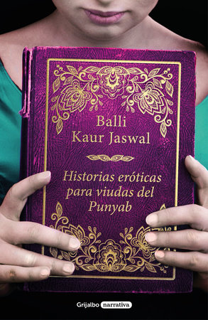 Historias eróticas para viudas del Punyab / Erotic Stories for Punjabi Widows by Balli Kaur Jaswal