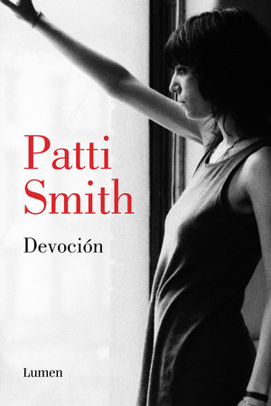 Devoción / Devotion by Patti Smith