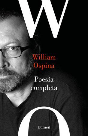Poesía completa. William Ospina / Complete Poetry. William Ospina by William Ospina