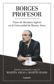 Borges profesor: Curso de literatura inglesa en la Universidad de Buenos Aires / Professor Borges: English Literature Course at the University of Buenos Aires